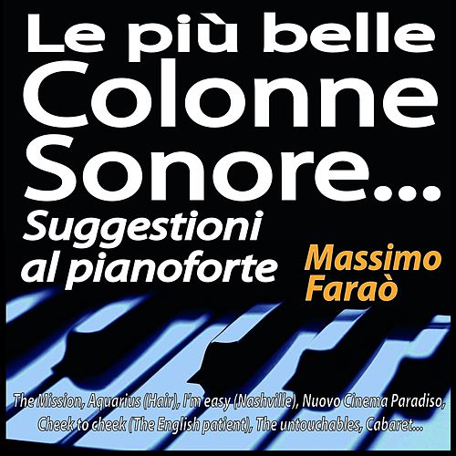 Le più belle colonne sonore... Suggestioni al pianoforte (The Mission, Aquarius (Hair), I'm easy (Nashville), Nuovo Cinema Paradiso, Cheek to cheek  (The English patient), The untouchables, Cabaret...) by Massimo Faraò