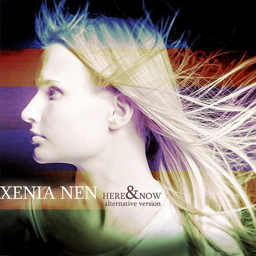 Here and Now (Alternative Version) by Xenia Nen