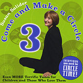 Come and Make a Circle 3: Even More Terrific Tunes for Children and Those Who Love Them by Susan Salidor