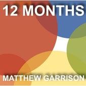12 Months by Matthew Garrison
