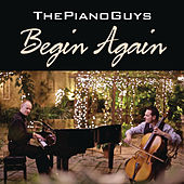 Begin Again by The Piano Guys