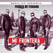 Mi Frontera by Fuerza De Tijuana