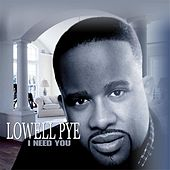 I Need You by Lowell Pye