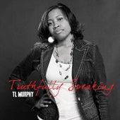 Truthfully Speaking by T L Murphy