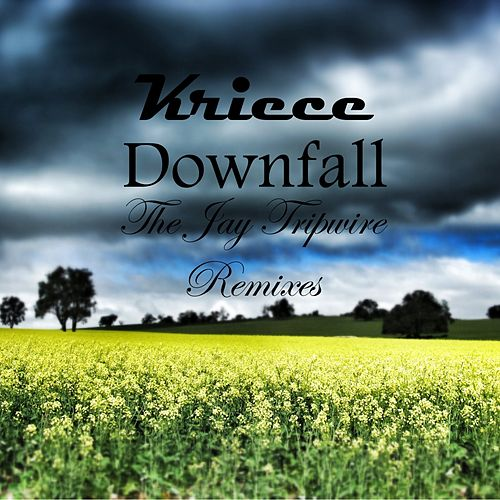 Downfall (The Jay Tripwire Mixes) by Kriece