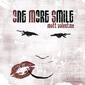 One More Smile by Matt Valentine