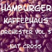 Hamburger Kaffehaus Orchester Vol. 3 by Nat Cross