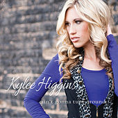 Ain't Gonna Turn Around - EP by Kylee Higgins