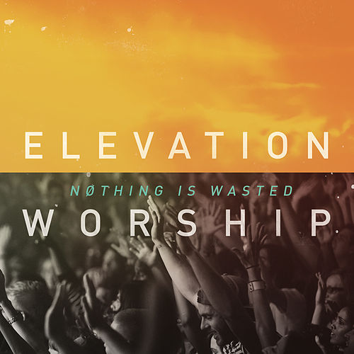 Nothing Is Wasted by Elevation Worship