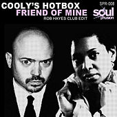 Friend of Mine (Rob Hayes Club Edit) by Cooly's Hot-Box