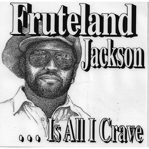 Fruteland Jackson Is All I Crave by Fruteland Jackson