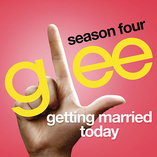 Getting Married Today (Glee Cast Version) by Glee Cast