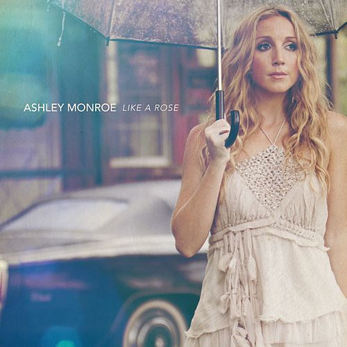 Like A Rose by Ashley Monroe