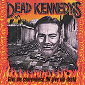 Give Me Convenience or Give Me Death von Dead Kennedys