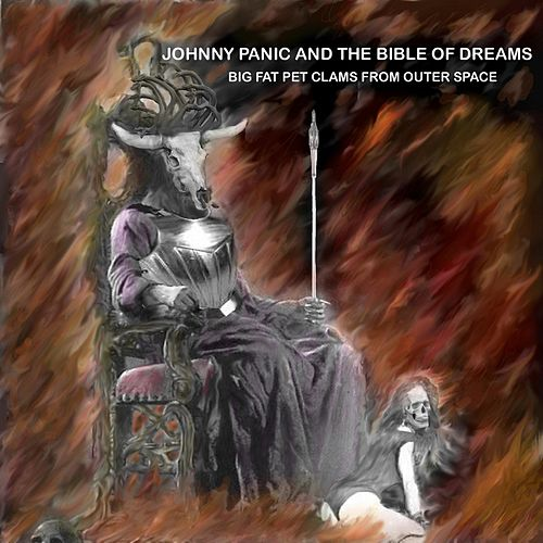 Johnny Panic and the Bible of Dreams by The Big Fat Pet Clams From Outer Space