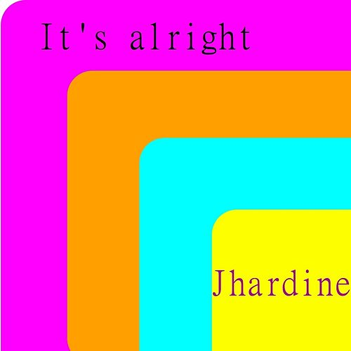 It's Alright by Jhardine Love