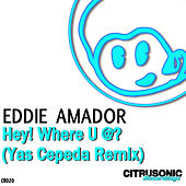 Hey! Where U At? by Eddie Amador