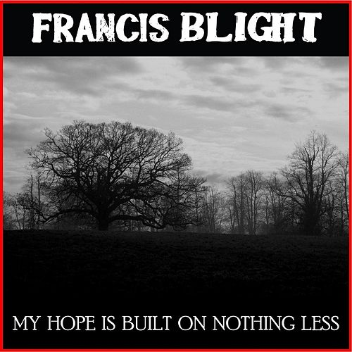 My Hope Is Built On Nothing Less - Single by Francis Blight