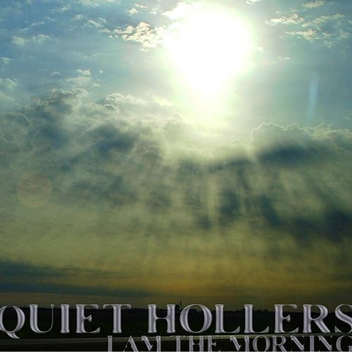 I Am the Morning by Quiet Hollers
