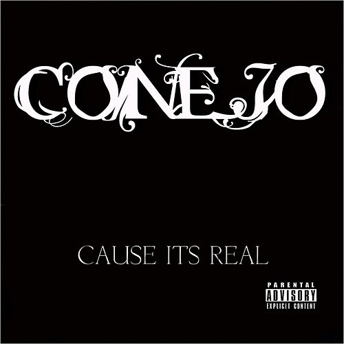 Cause  It's Real by Conejo