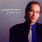 You'll Know It's Me by Gregg Karukas