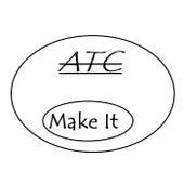 Make It by ATC