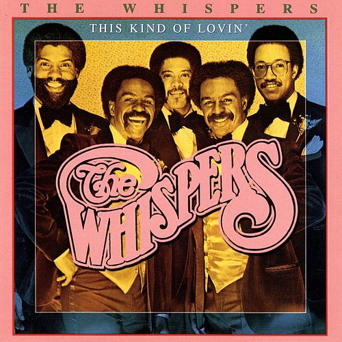 This Kind of Lovin' by The Whispers