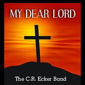 My Dear Lord (I Am Your Servant) [feat. Amber Rose & Mike Lusk] by The C.R. Ecker Band