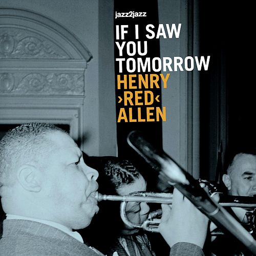 If I Saw You Tomorrow by Henry 'Red' Allen
