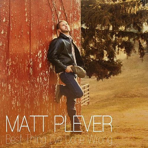 Best Thing I've Done Wrong by Matt Plever