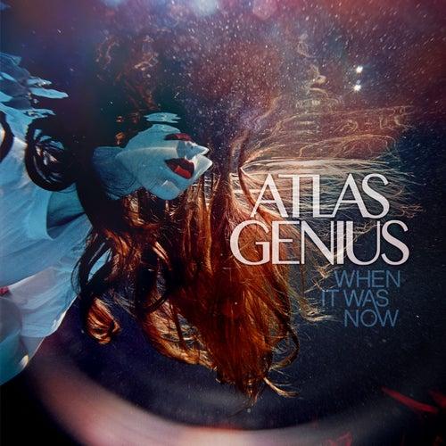 When It Was Now (Deluxe Version) by Atlas Genius