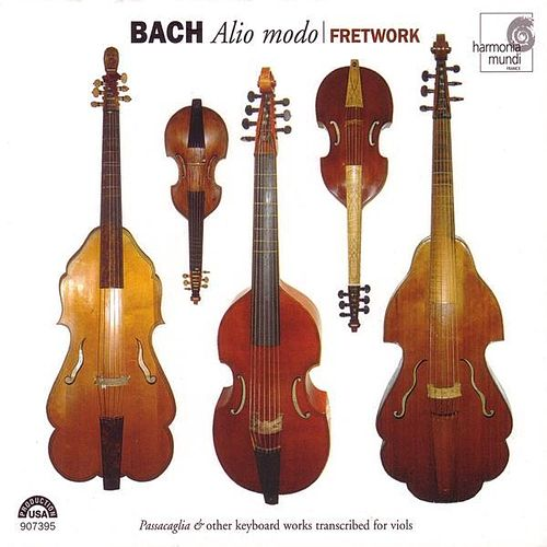 J.S. Bach: Alio modo - 'Passacaglia' & Other Keyboard Works Transcribed for Viols by Fretwork