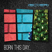 Born This Day... by Silver
