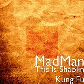 This Is Shaolin Kung Fu by Madman