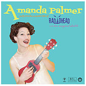 Amanda Palmer Performs the Popular Hits of Radiohead on Her Magical Ukulele by Amanda Palmer