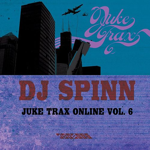 Juke Trax Online Vol. 6 by DJ Spinn