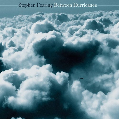 Between Hurricanes by Stephen Fearing