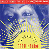 Afro-Peruvian Classics: The Soul Of Black Peru by Various Artists