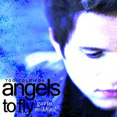 Too Cold For Angels To Fly by Gavin Mikhail