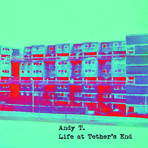 Life at Tether's End by Andy T
