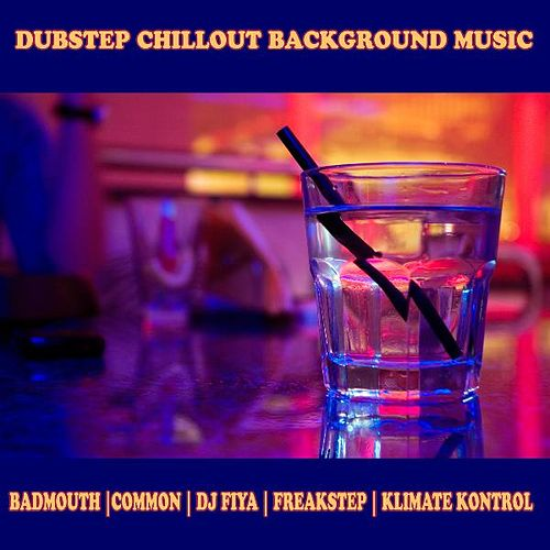 Dubstep Chillout Background Music by Various Artists