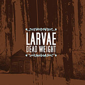 Dead Weight by Larvae