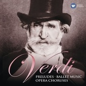 Verdi: Preludes, Ballet Music & Opera Choruses by Various Artists