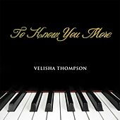 To Know You More by Velisha Thompson
