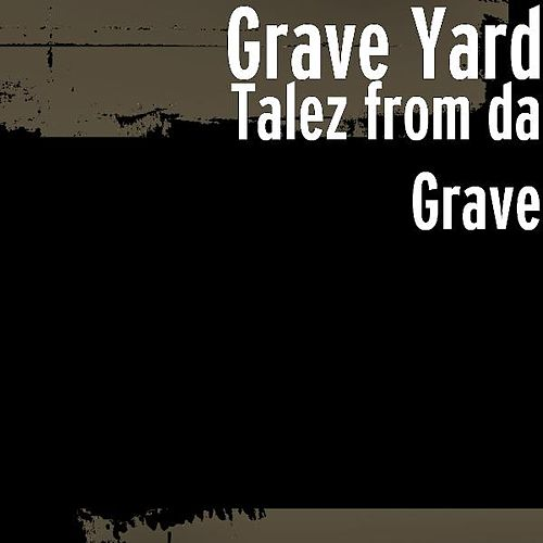 Talez from da Grave by Graveyard