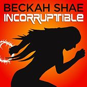 Incorruptible by Beckah Shae