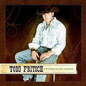 Up Here in the Saddle by Todd Fritsch