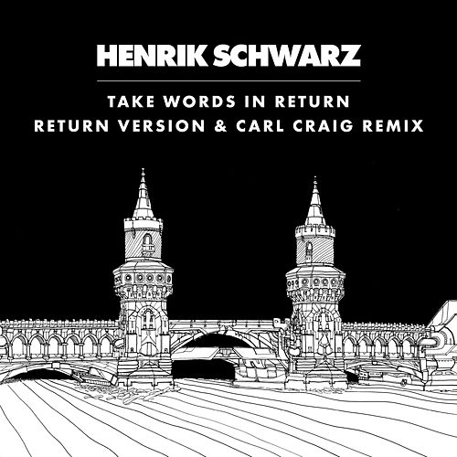 Take Words In Return by Henrik Schwarz