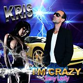 I'm Crazy (Sexy Lady) (Club Version) by Kris