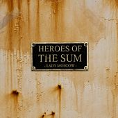 Heroes of the sum by Lady Moscow